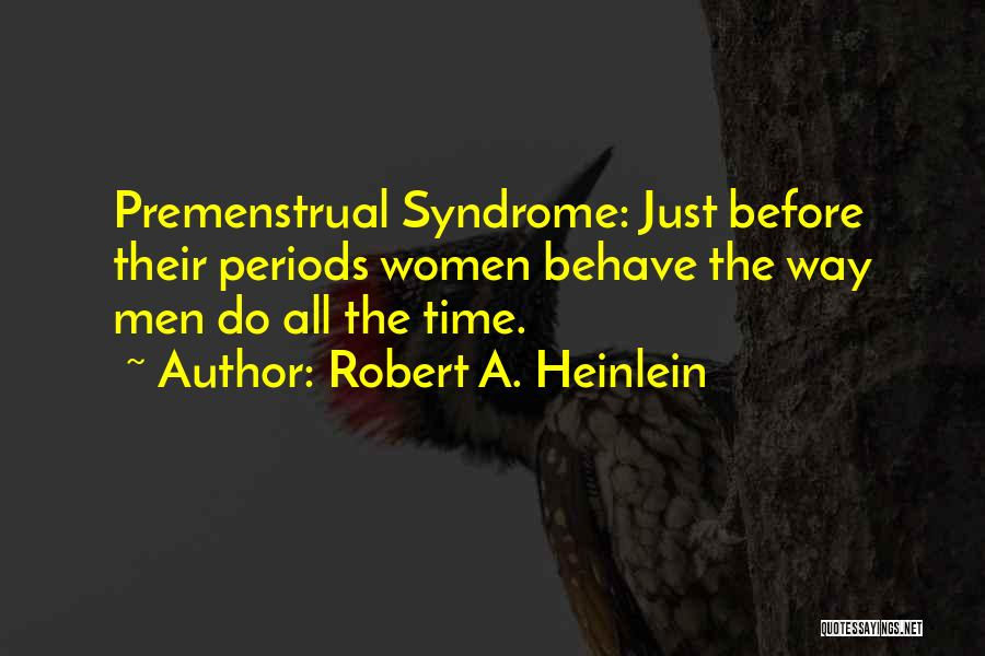 Syndrome Quotes By Robert A. Heinlein