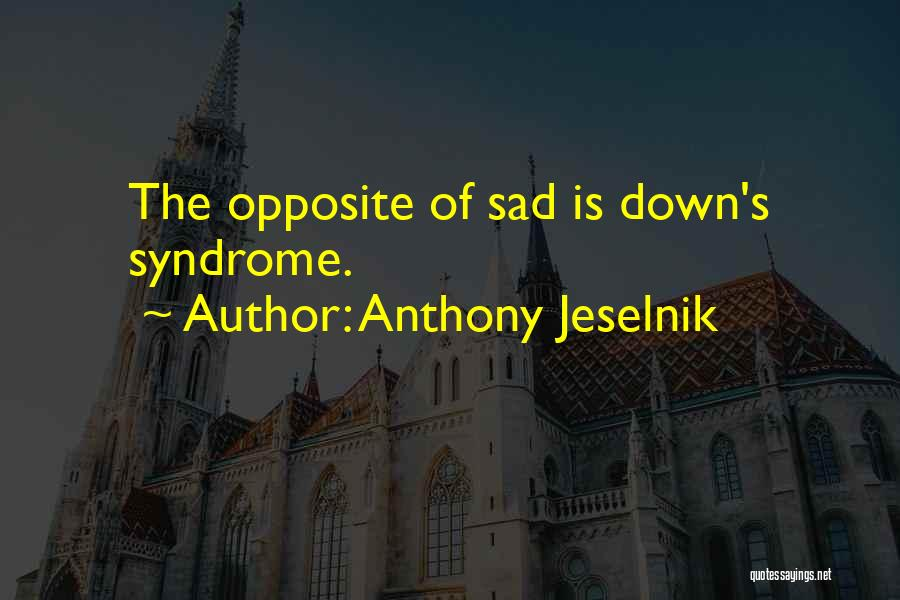 Syndromes Quotes By Anthony Jeselnik