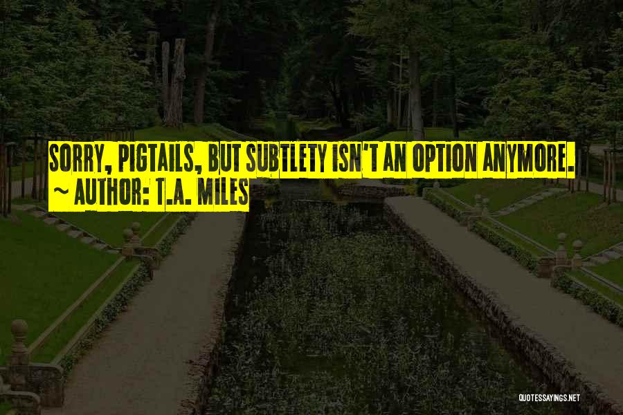 T.A. Miles Quotes 1812620