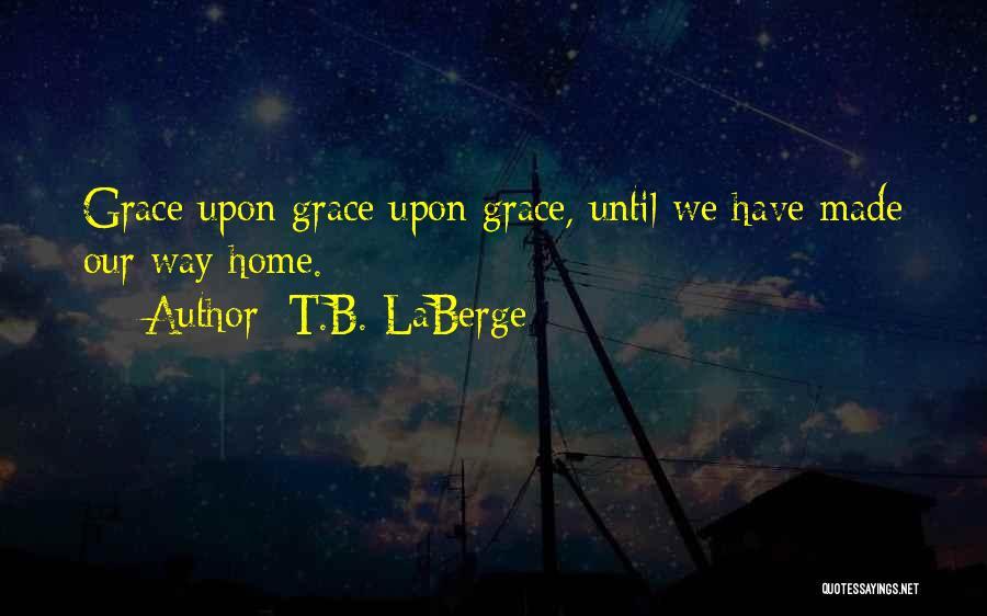T.B. LaBerge Quotes 859104