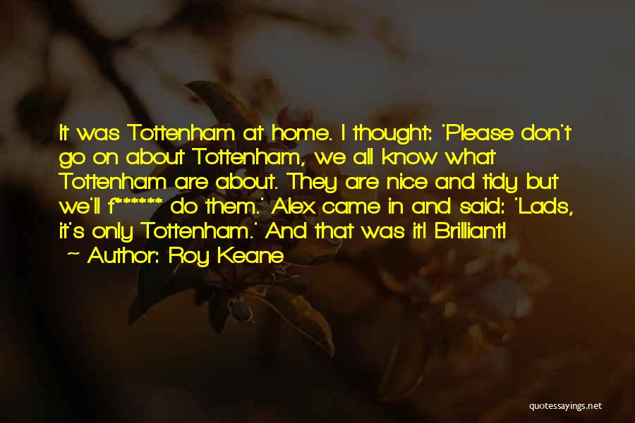 T.f.i.o.s Quotes By Roy Keane