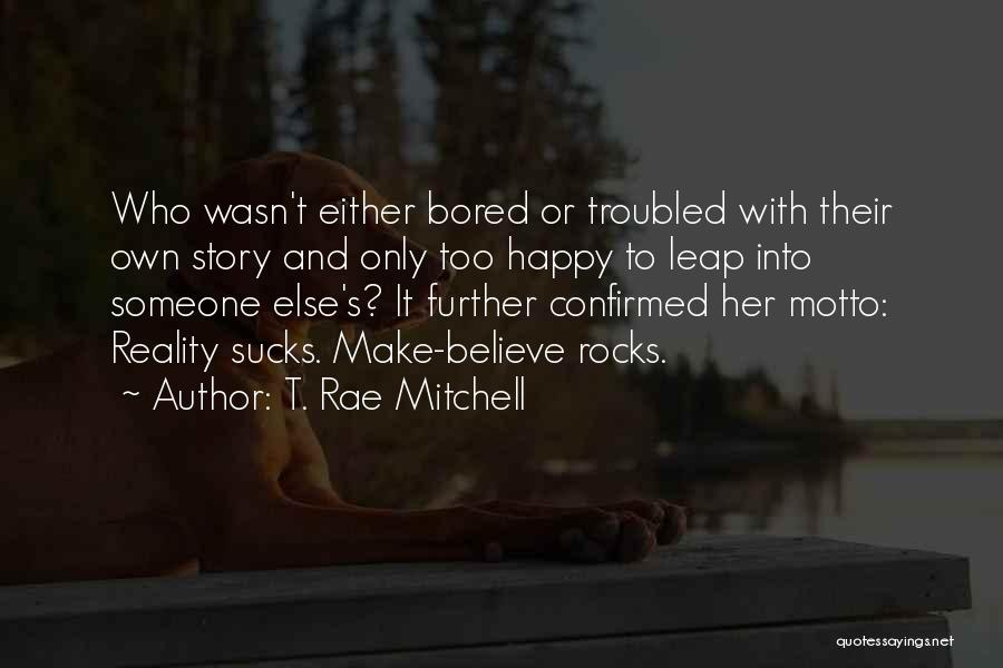 T. Rae Mitchell Quotes 740878