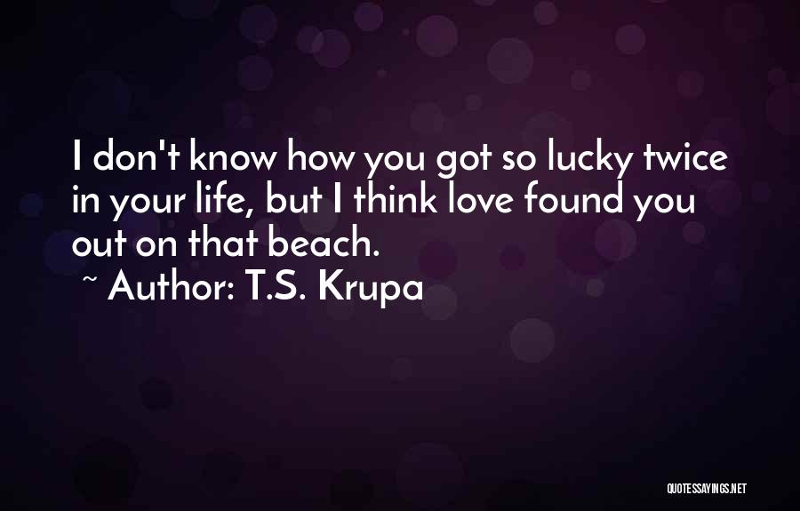 T.S. Krupa Quotes 394233