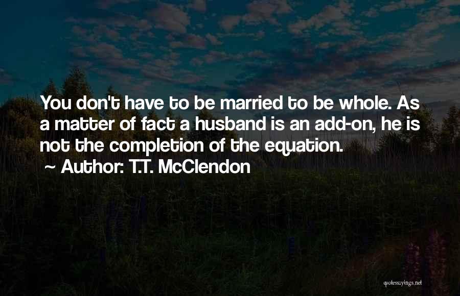 T.T. McClendon Quotes 1012987