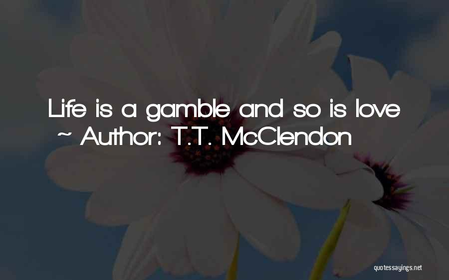 T.T. McClendon Quotes 1656967