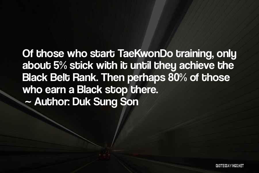Taekwondo Training Quotes By Duk Sung Son