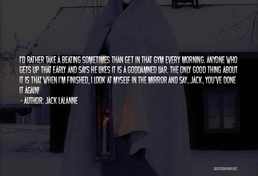Take A Good Look In The Mirror Quotes By Jack LaLanne