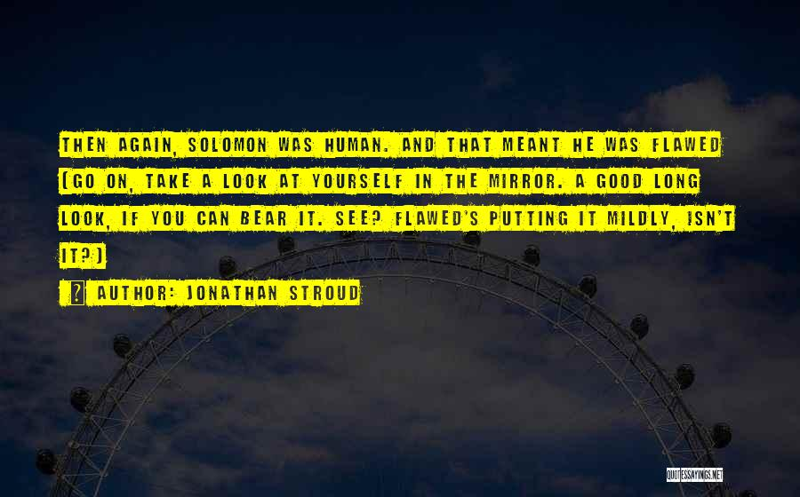 Take A Good Look In The Mirror Quotes By Jonathan Stroud
