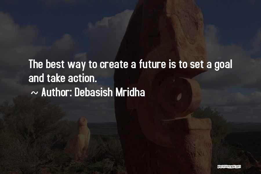 Take Action Quotes By Debasish Mridha