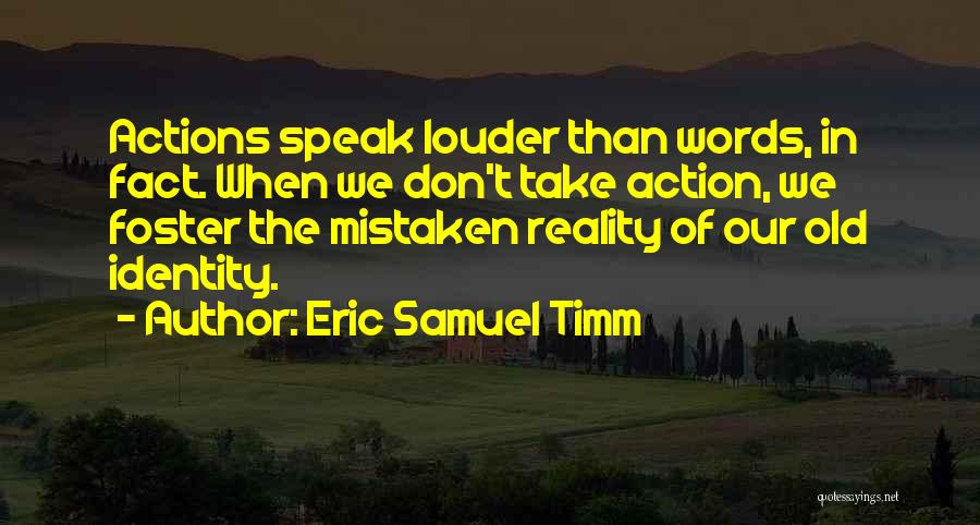Take Action Quotes By Eric Samuel Timm
