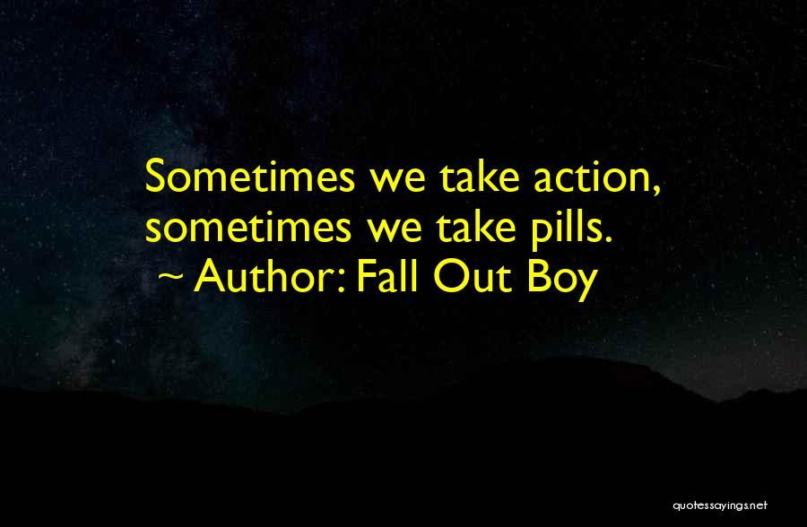 Take Action Quotes By Fall Out Boy