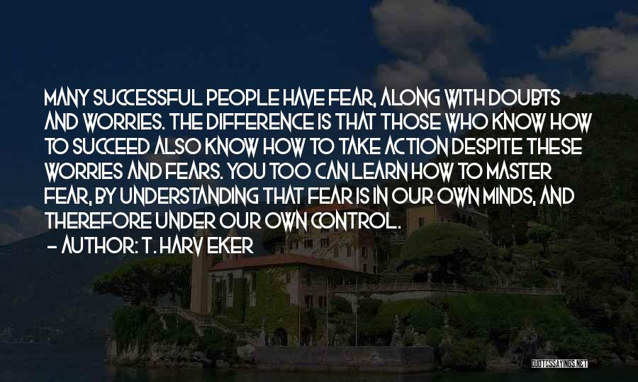 Take Action Quotes By T. Harv Eker