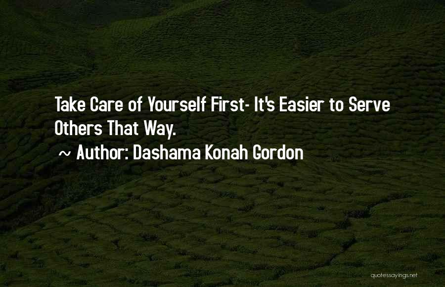 Take Care Yourself First Quotes By Dashama Konah Gordon