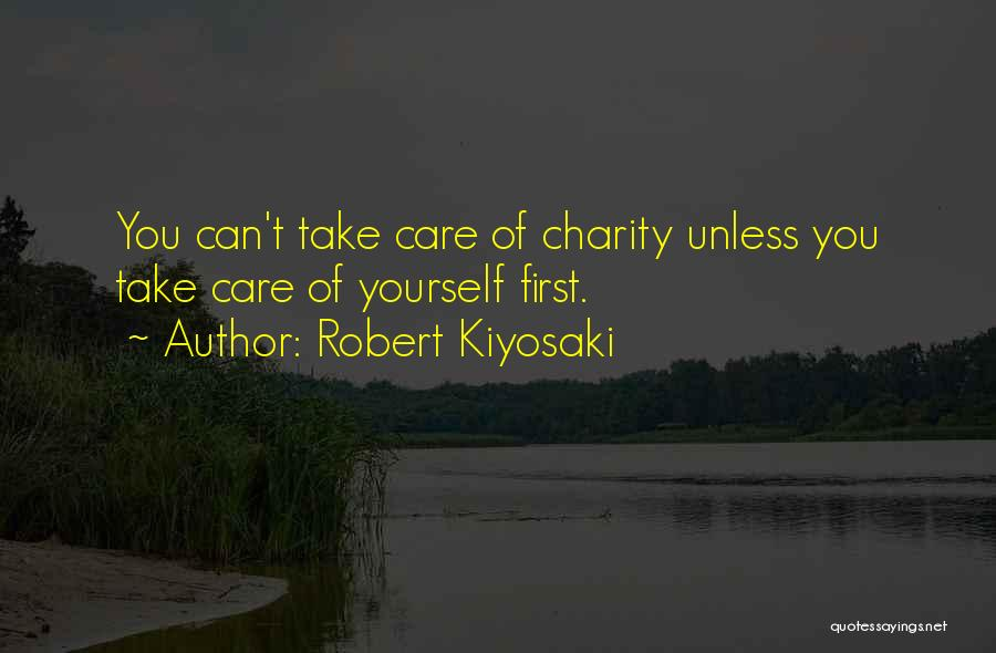 Take Care Yourself First Quotes By Robert Kiyosaki