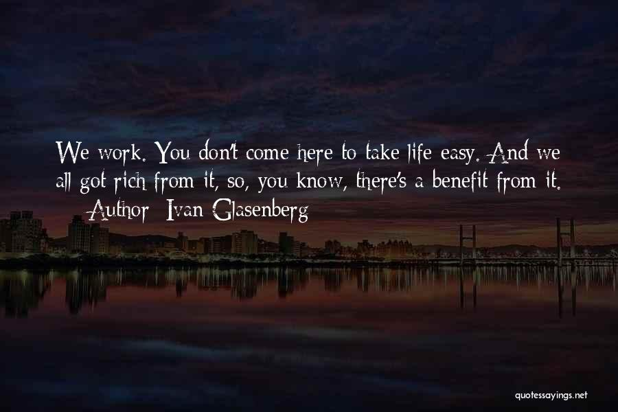 Take It Easy At Work Quotes By Ivan Glasenberg