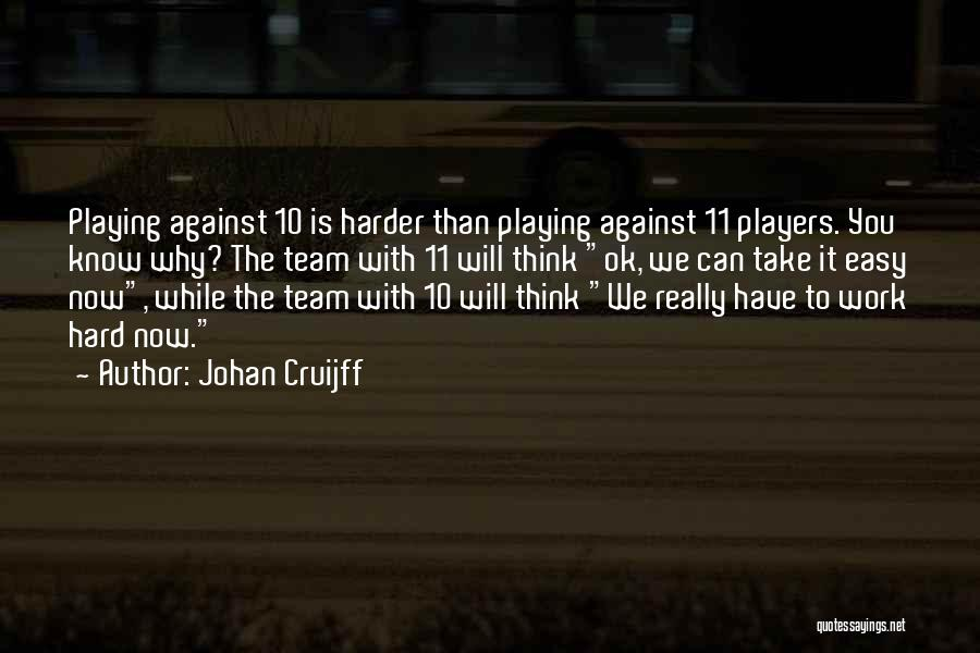 Take It Easy At Work Quotes By Johan Cruijff