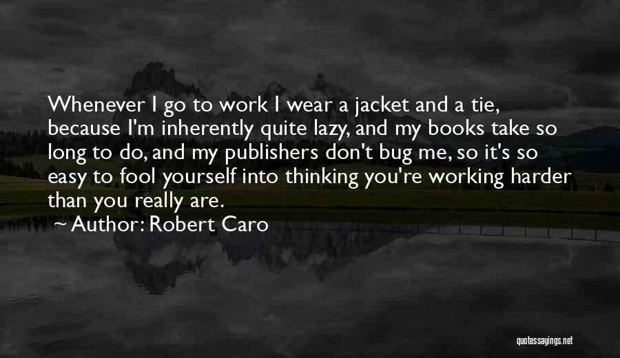Take It Easy At Work Quotes By Robert Caro