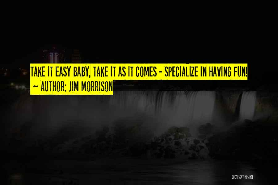 Take It Easy Baby Quotes By Jim Morrison