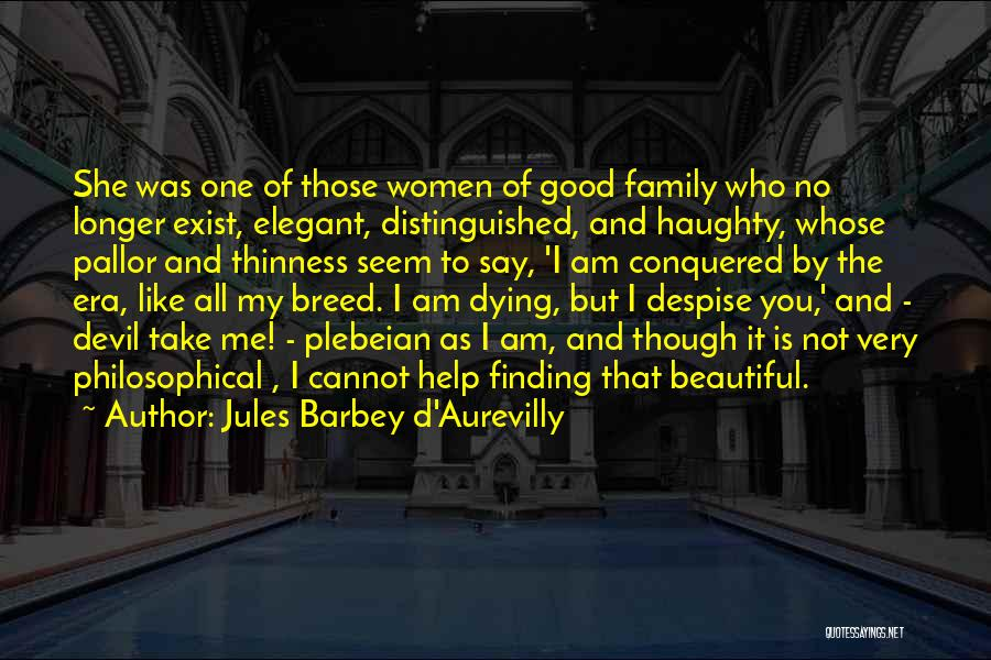 Take Me As I Am Not Who I Was Quotes By Jules Barbey D'Aurevilly
