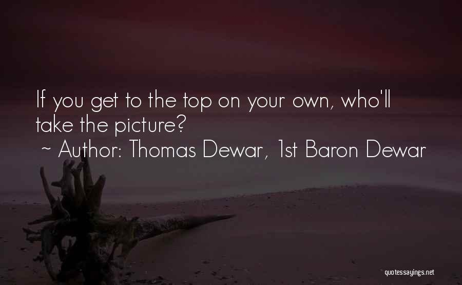 Take Me As I Am Not Who I Was Quotes By Thomas Dewar, 1st Baron Dewar