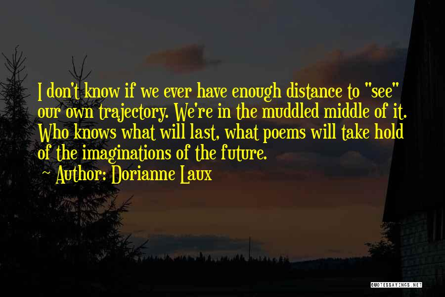 Take Me As I Am Poems Quotes By Dorianne Laux