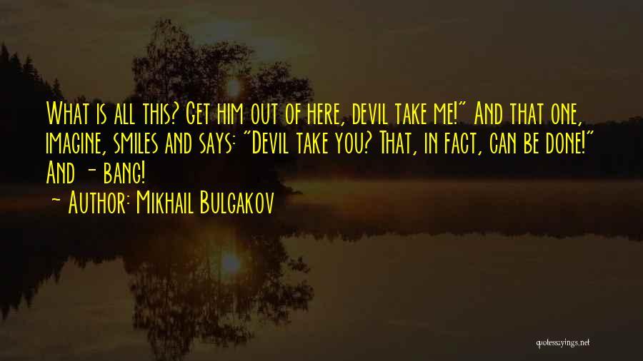 Take Me Out Quotes By Mikhail Bulgakov