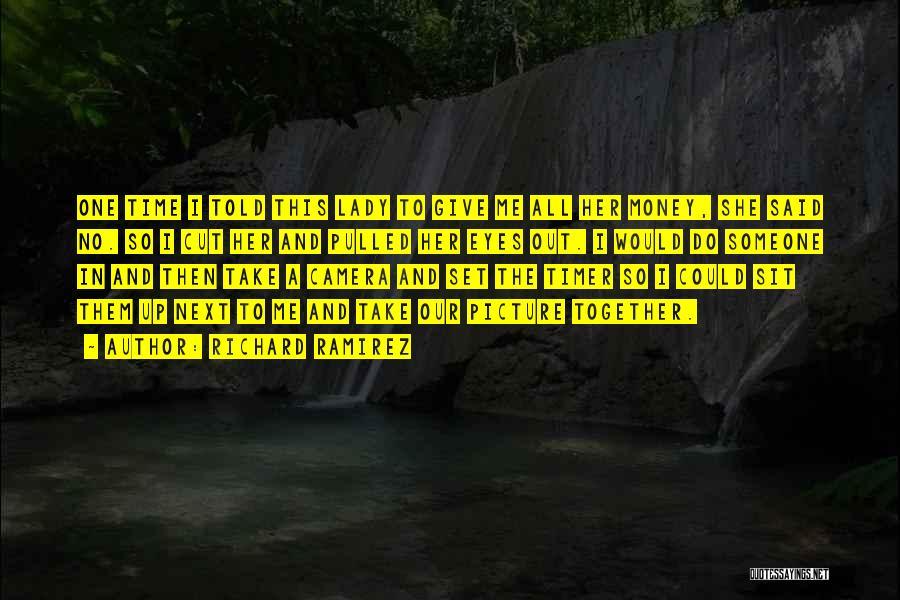 Take Me Out Quotes By Richard Ramirez