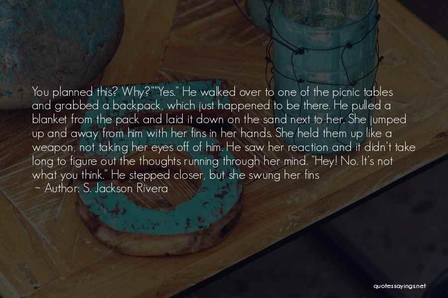 Take Me Out Quotes By S. Jackson Rivera