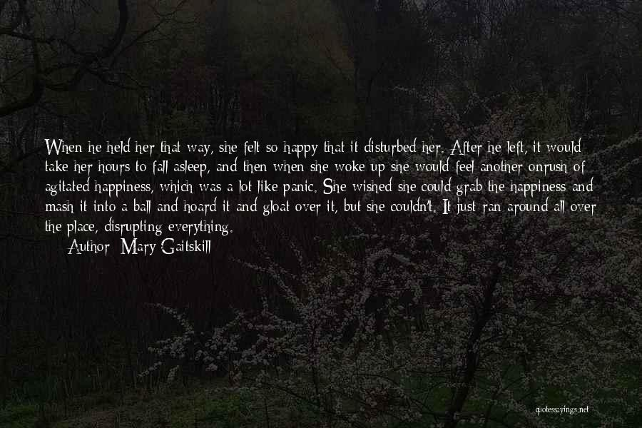 Take Me To My Happy Place Quotes By Mary Gaitskill