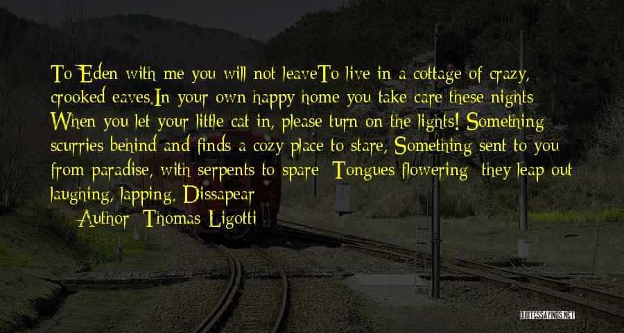 Take Me To My Happy Place Quotes By Thomas Ligotti
