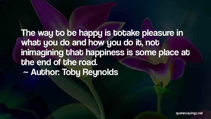 Take Me To My Happy Place Quotes By Toby Reynolds