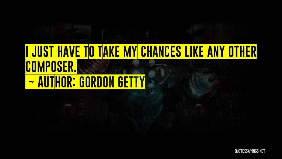 Take My Chances Quotes By Gordon Getty