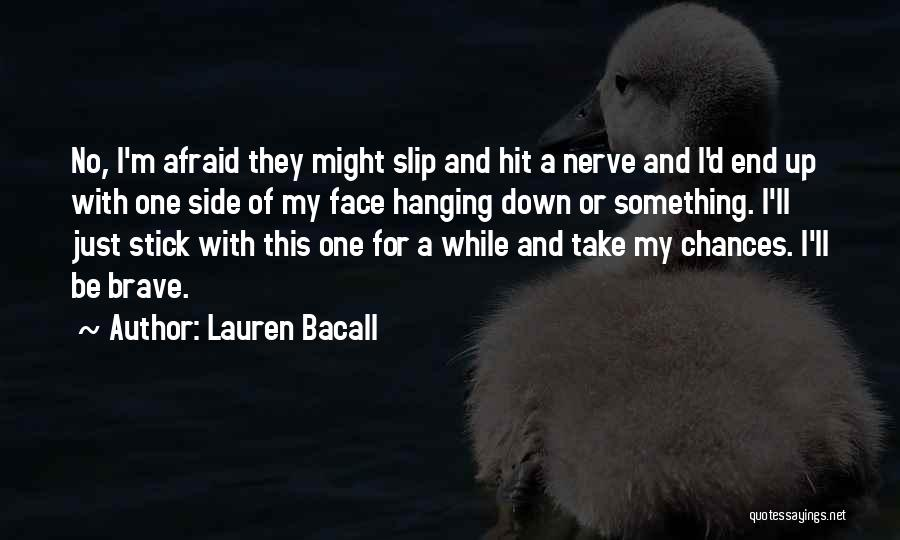 Take My Chances Quotes By Lauren Bacall