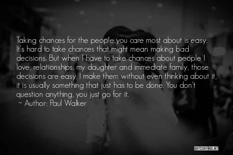Take My Chances Quotes By Paul Walker
