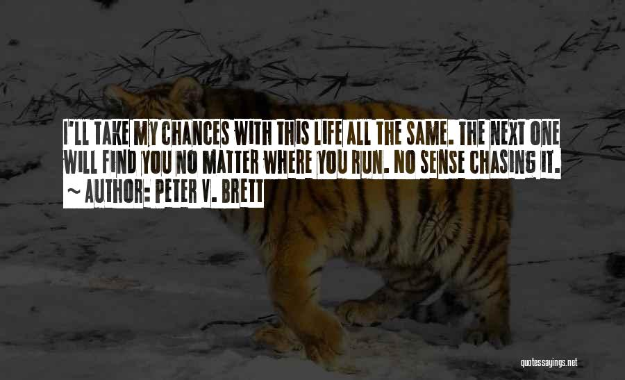 Take My Chances Quotes By Peter V. Brett