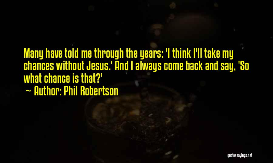 Take My Chances Quotes By Phil Robertson