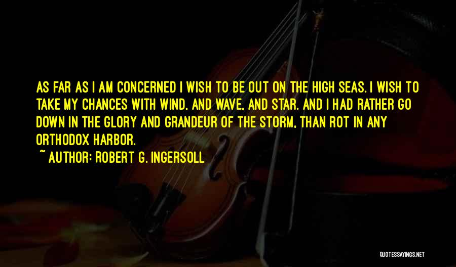 Take My Chances Quotes By Robert G. Ingersoll