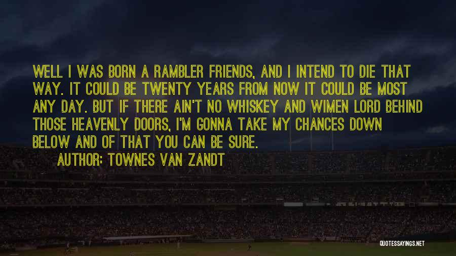 Take My Chances Quotes By Townes Van Zandt