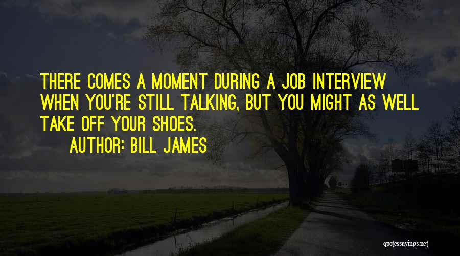 Take Off Your Shoes Quotes By Bill James