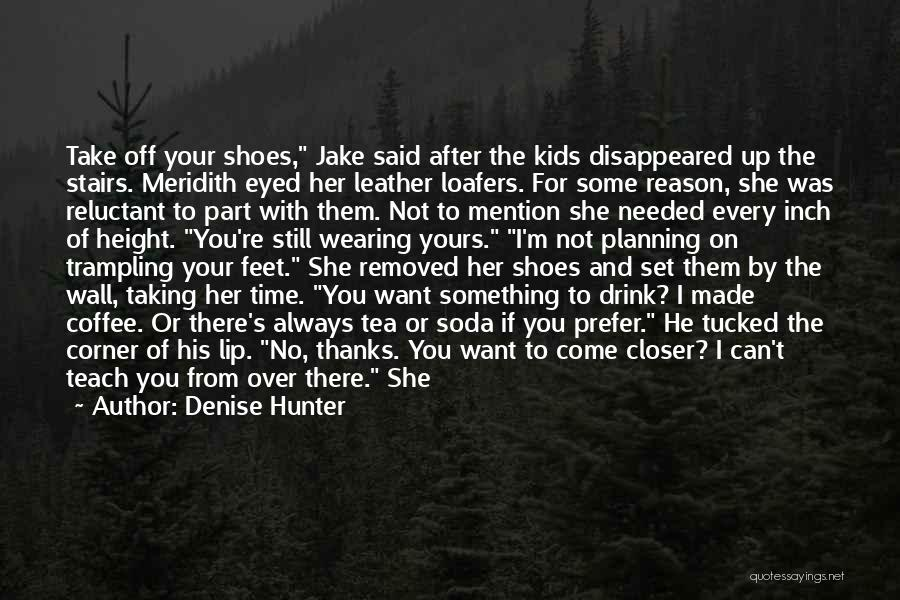 Take Off Your Shoes Quotes By Denise Hunter