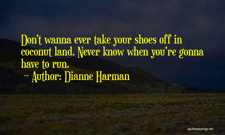 Take Off Your Shoes Quotes By Dianne Harman