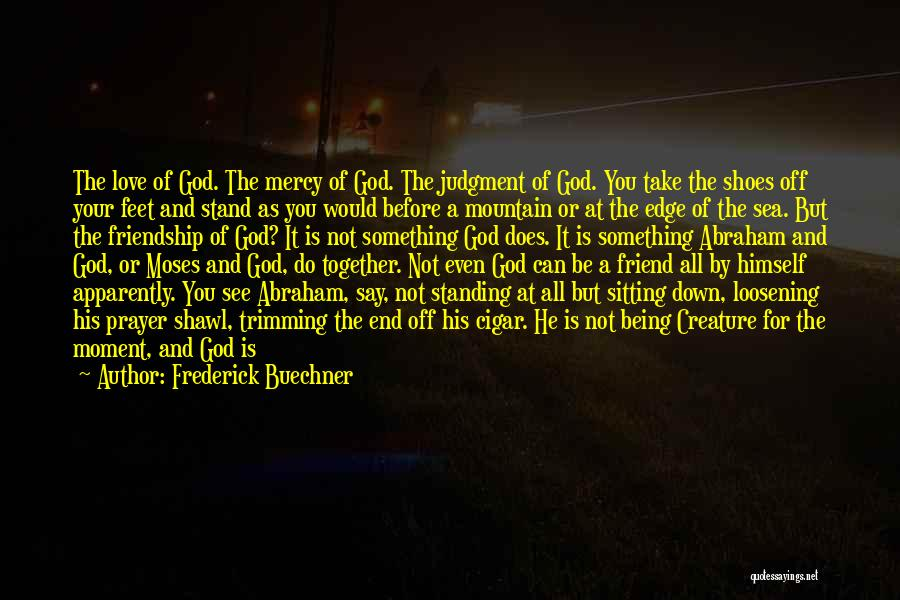 Take Off Your Shoes Quotes By Frederick Buechner