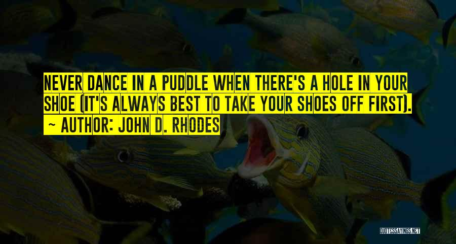 Take Off Your Shoes Quotes By John D. Rhodes