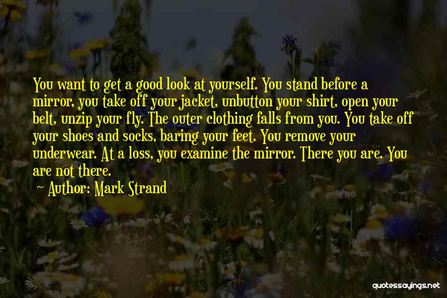 Take Off Your Shoes Quotes By Mark Strand