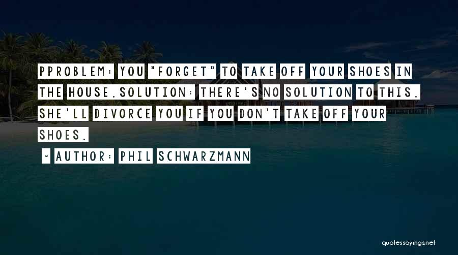Take Off Your Shoes Quotes By Phil Schwarzmann