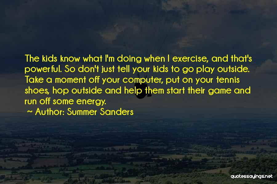 Take Off Your Shoes Quotes By Summer Sanders