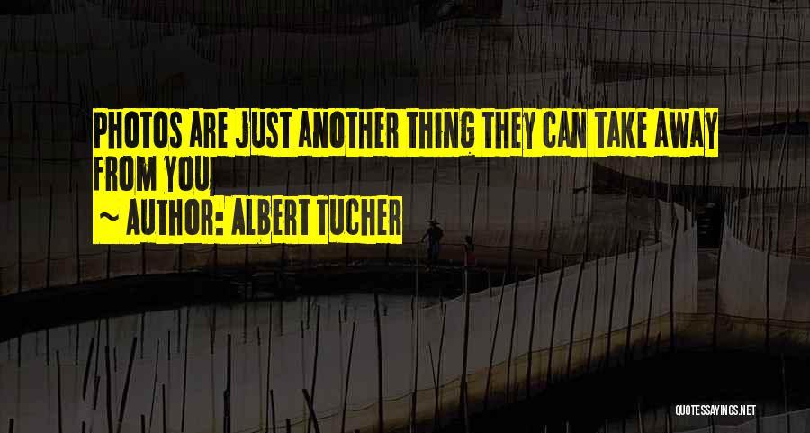 Take Photos Quotes By Albert Tucher