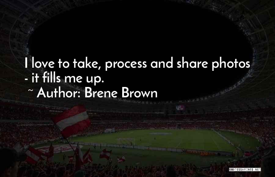 Take Photos Quotes By Brene Brown