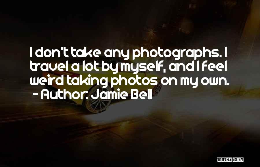 Take Photos Quotes By Jamie Bell