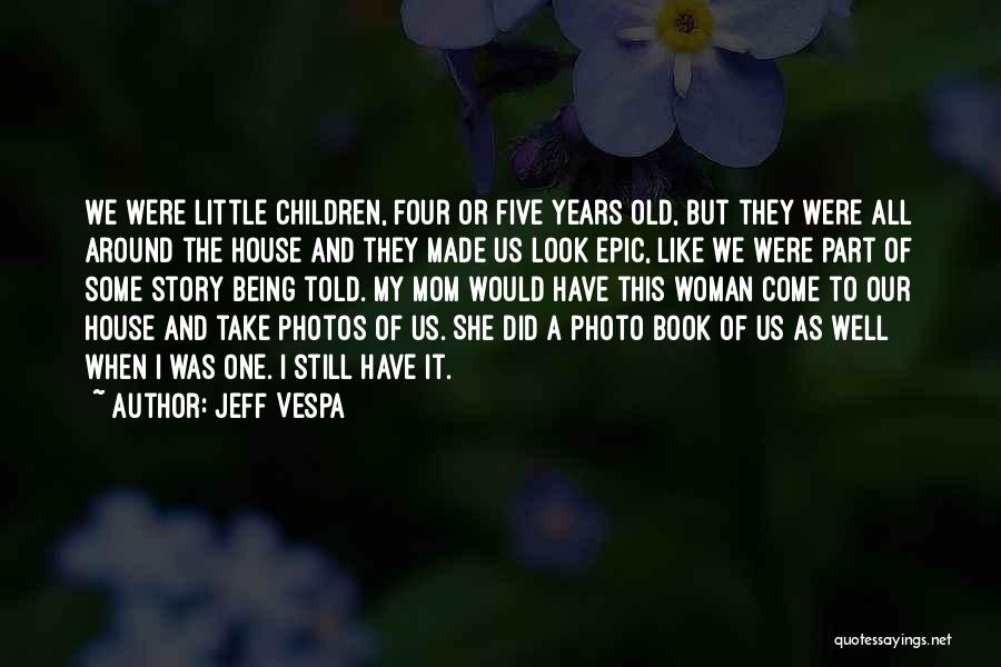 Take Photos Quotes By Jeff Vespa